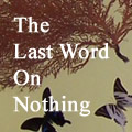 The Last Word On Nothing